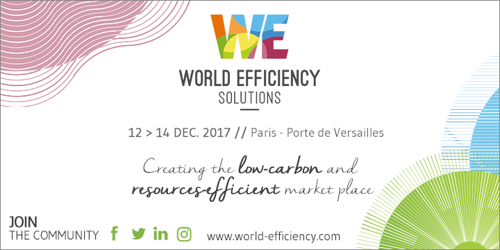 World Efficiency Solutions, 12 - 14 December 2017 // Paris - Port de Versailles. Creating the low carbon and resources-efficient market place. Join the community.